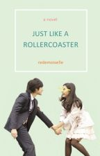 Just Like A Roller Coaster [ON GOING] by Redemoiselle
