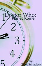 Doctor Who: Planet Rome by CalebSchadeck