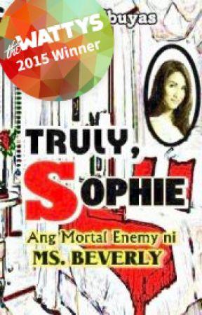 Truly, Sophie (Ang Mortal Enemy ni Ms. Beverly)(#Wattys2015 Winner) by BalatSibuyas