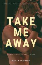 Take Me Away | ✔️ by itsbellaobrien