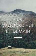 Hier, aujourd'hui et demain. by heloiseard