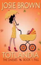 Totlandia - Book 1 / The Onesies by JosieBrownAuthor