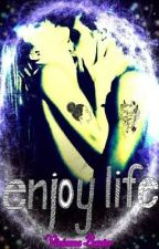 Enjoy Life [17+] by DeviantMoonlight