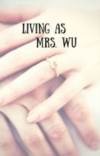 Living as Mrs.Wu by HanieWuSTZ