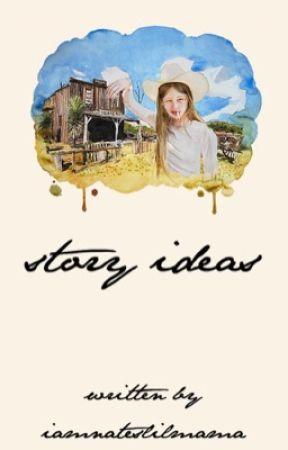 Story Ideas. by iamnateslilmama
