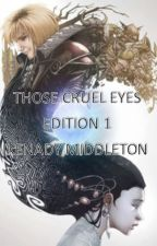 Those Cruel Eyes Edition 1 by AliceDarque16
