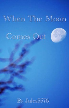 When the moon comes out by jules5576