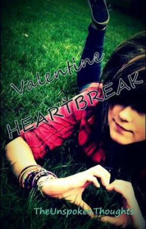 Valentine Heartbreak [One-Shot Story] by TheUnspokenThoughts