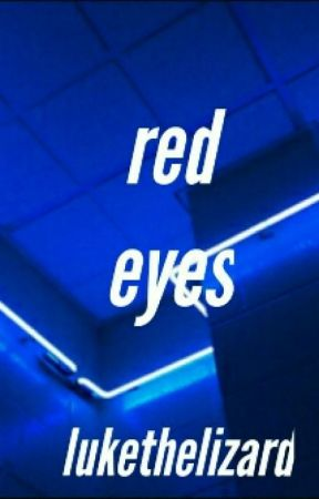 Red Eyes;mgc ❀ slow updates by lukethelizard