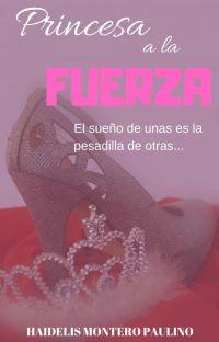 Princesa a la fuerza (DISPONIBLE EN FÍSICO) cover