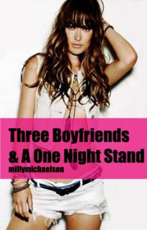 Three Boyfriends & A One Night Stand by millymichaelson