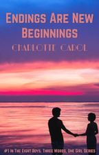 Endings Are New Beginnings (Book 1) (Completed) by CharlotteCarol