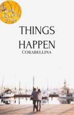 Things Happen   ✓ by Corabellina