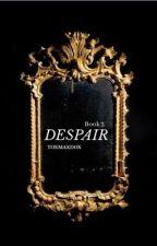 Despair (Book 3)  by toxmaxdox