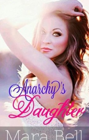 Anarchy's Daughter ( A Sons of Anarchy Fanfic) by MaraJBell