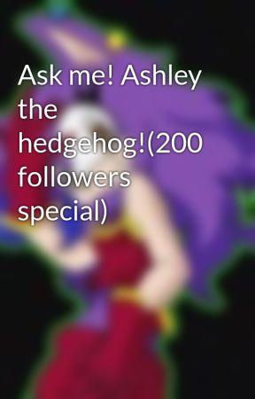 Ask me! Ashley the hedgehog!(200 followers special) by AshleyTheHedgehog