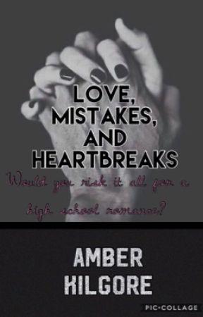 Love, Mistakes, and Heartbreaks by amberkilgore