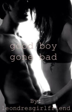good boy gone bad by leondresgirlfriend