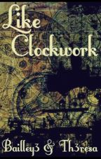 Like Clockwork by Th3resa