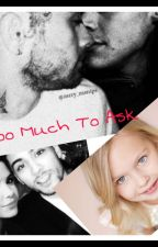 Too Much To Ask ( Zarry fanfiction) by ZarryQueenBaby