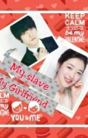 My slave; My Girlfriend by -bunnyflower-