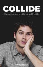 Collide (Dylan O'Brien) | ✓ by Wonder_Seeker