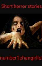 Short Horror Stories by number1phangirllol