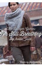 The Hunger games - I'm still breathing (Everlark) by Hollie_jade