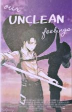 Our Unclean Feelings 『Levi x Reader』 by MidJenny