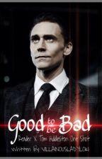 Good to be Bad [Tom Hiddleston X Reader One Shot] by villainousladyloki