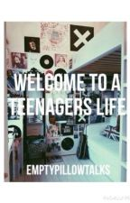 Welcome to a Teenagers Life (Slow Updates) by EmptyPillowTalks