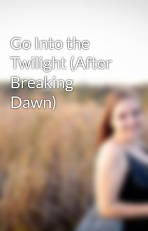 Go Into the Twilight (After Breaking Dawn) by Dumgum31