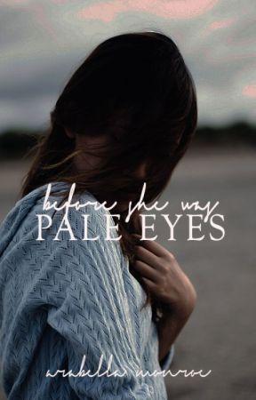 Before She was Pale Eyes by arabellamonroe