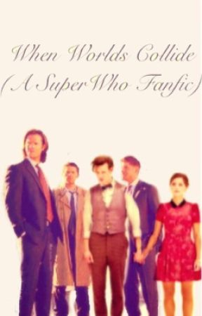 When Worlds Collide (A SuperWho Fanfic) by badwolfbae_