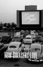 How Greasers Love (an Outsiders story) by emmamojo