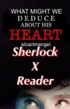 What Might We Deduce About His Heart? (SHERLOCK X READER) cover