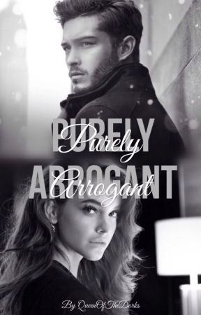 Purely Arrogant | ✓ by QueenOfTheDorks