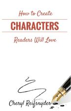 How to Create Characters Readers Will Love by CherylReifsnyder