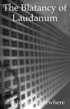 The Blatancy of Laudanum by amidnightinelsewhere