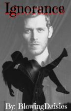 Ignorance ➹ Niklaus Mikaelson by BlowingDaisies