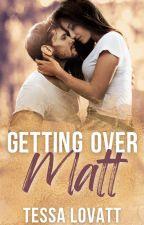 Getting Over Matt by tessalovatt