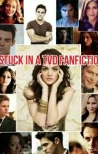 Stuck In A TVD Fanfiction by myotherotheraccount