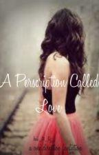 A Prescription Called Love by haii_its_lizz