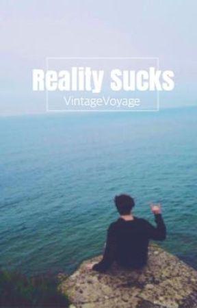 Reality Sucks by VintageVoyage