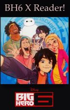 BH6 X Reader One-Shots by Lover_Of_The_Dark