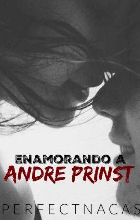 Enamorando a Andre Prinst. (Pausada) by PerfectNacas