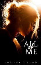 All Of Me by phoebesching