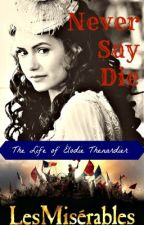Never Say Die: The Life of Élodie Thénardier (Les Misérables Fan Fiction) by Jazzabhuv