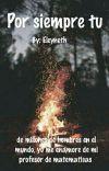 Mi profesor de matemáticas PARTE 1( POR SIEMPRE TU) Wattys18 cover