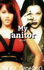 My Janitor [Jessie J] *COMPLETED* (UNDER EDITING) by Panda_Cape0o0